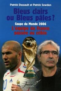 Bleus clairs ou Bleus pâles ? : Coupe du Monde 2006 : l'équipe de France passée au crible