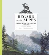 Regards sur les Alpes NE: 100 livres d'exception, 1515-1908