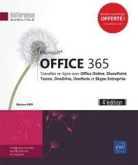 Office 365 (4e édition) - Travaillez en ligne avec Office Online, SharePoint, Teams, OneDrive, OneNote et Skype Entreprise