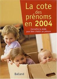 La Cote des prénoms 2004 : Connaître la mode pour bien choisir un prénom