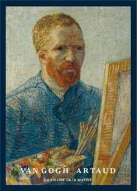 Vincent van Gogh / Antonin Arthaud : Le suicidé de la société