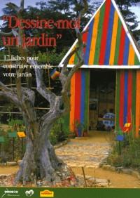Dessine-moi un jardin : 17 Fiches pour construire ensemble votre jardin