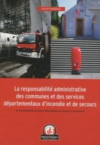 La responsabilité administrative des communes et des services départementaux d'incendie et de secours : En cas d'incendies et autres interventions de secours à la personne