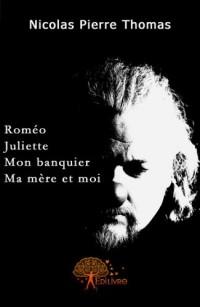 Roméo, Juliette, mon banquier, ma mère, et moi