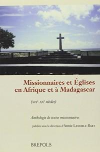 Missionnaires et Eglises en Afrique et à Madagascar (XIXe-XXe siècles) : Anthologie de textes missionnaires