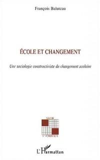 Ecole et changement : Une sociologie constructiviste du changement scolaire