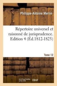 Repertoire Jurisprudence  T 12  ed 1812 1825