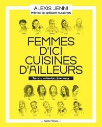 Femmes d'ici, cuisines d'ailleurs: Trésors culinaires familiaux
