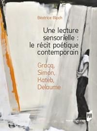 Une lecture sensorielle : le récit poétique contemporain : Gracq, Simon, Kateb, Delaume