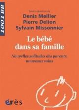 Le bébé dans sa famille : Nouvelles solitudes des parents, nouveaux soins [Poche]