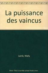La Puissance des vaincus (nouv. éd.)