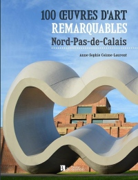 100 oeuvres d'art remarquables : Nord - Pas-de-Calais