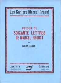 Autour de soixante lettres de Marcel Proust