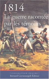 1814 : La guerre racontée par les témoins