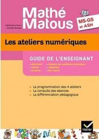 Mathe-Matous Ms/Gs, les Ateliers Numériques Guide Pedagogique