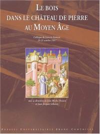 Le bois dans le château de pierre au Moyen Age : Actes du colloque de Lons-le-Saunier, 23-25 octobre 1997