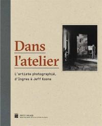 Dans l'atelier : L'artiste photographié, d'Ingres à Jeff Koons