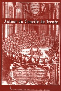 Autour du Concile de Trente : Actes de la table ronde de Lyon (28 février 2003)
