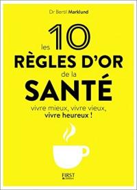 Les 10 Regles d'Or de la Sante. Vivre Mieux, Vivre Vieux, Vivre Heureux !