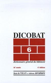 Dicobat 6 : Dictionnaire général du bâtiment