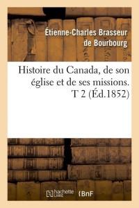 Histoire du Canada, de son église et de ses missions. T 2 (Éd.1852)