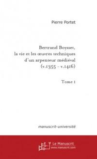 Bertrand Boysset : La Vie et les Oeuvres techniques d'un arpenteur médiéval, 1355-1416 - Edition, commentaire du texte provençal de La siensa de destrar et de La siensa d'atermenar, tome 1