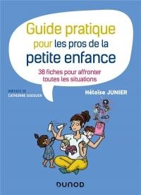 Guide pratique pour les pros de la petite enfance - 38 fiches pour affronter toutes les situations