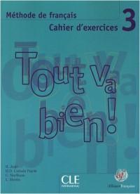 Tout va bien ! 3 : Cahier d'exercices (1CD audio)
