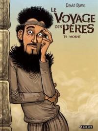 Le Voyage des pères, Tome 5 : Moshé
