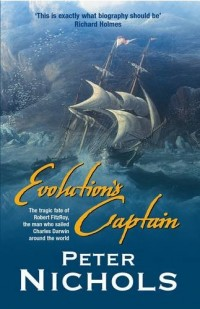 Evolution's Captain: The Tragic Fate of Robert FitzRoy, the Man Who Sailed Charles Darwin Around the World