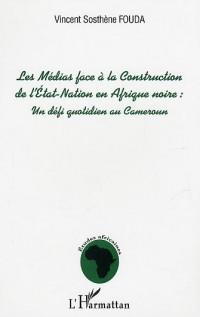 Les médias face à la construction de l'Etat-Nation en Afrique noire : défi au quotidien pour le Cameroun 1