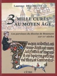 Trois mille curés au Moyen Age : Les paroisses du diocèse de Besançon (XIIIe-XVe siècles)