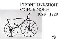 L'épopée fantastique cycles & motos (1820-1920)