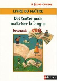 Français CE2 A livre ouvert : Des textes pour maîtriser la langue Livre du maître