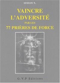 Vaincre l'adversité par les 77 prières de force