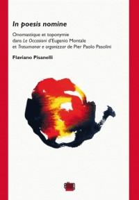 In poesis nomine : Onomastique et toponymie dans Le Occasioni d'Eugenio Montale et Trasumanar e organizzar de Pier Paolo Pasolini