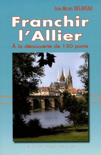 Franchir l'Allier - a la Découverte de 130 Ponts