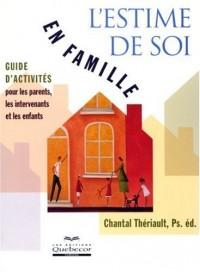 L'Estime de Soi en Famille - Guide d'Activites pour les Parents les Intervenants et les Enfants