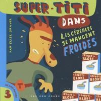 Super-Titi Dans les céréales se mangent froides