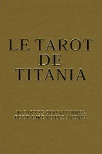 Le tarot de Titania : 36 cartes divinatoires pour lire votre avenir