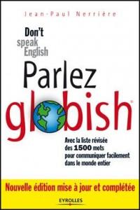 Parlez Globish ! : Don't speak English...