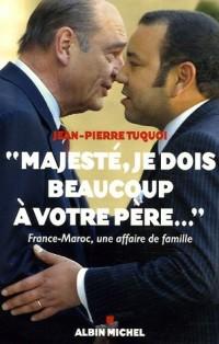Majesté, je dois beaucoup à votre père. : France-Maroc, une affaire de famille