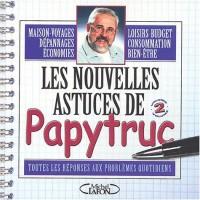 Les nouvelles astuces de Papytruc : Toutes les réponses aux problèmes quotidiens