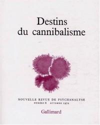 Nouvelle Revue de psychanalyse 6. Destins du cannibalisme