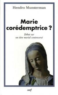 Marie corédemptrice ? : Débat sur un titre marial controversé