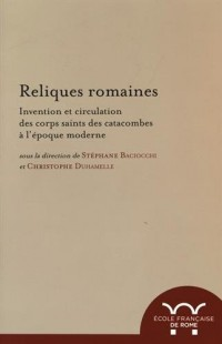 Reliques romaines : Invention et circulation des corps saints des catacombes à l'époque moderne