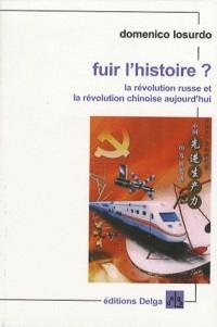 Fuir l'histoire ? : La révolution russe et la révolution chinoise aujourd'hui