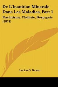 de L'Inanition Minerale Dans Les Maladies, Part 1: Rachitisme, Phthisie, Dyspepsie (1874)