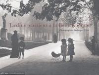 Jardins parisiens à la Belle Epoque : Photographies Séeberger frères