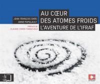 Au coeur des atomes froids : L'aventure de l'IFRAF